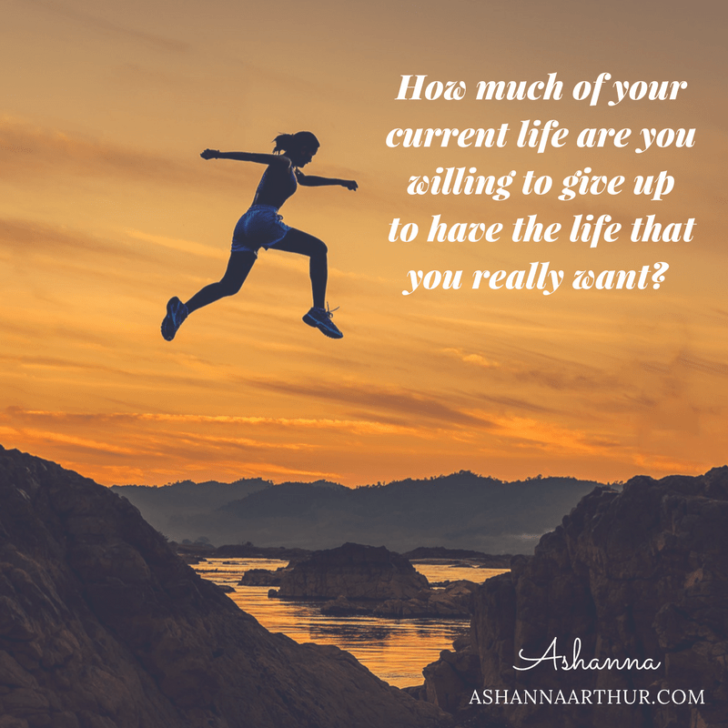 How much of your current life are you willing to give up to have the life that you want- (1)