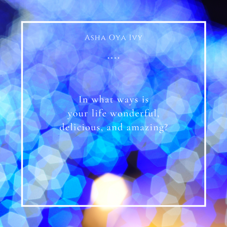 in what ways is your life wonderful, delicious, and amazing?