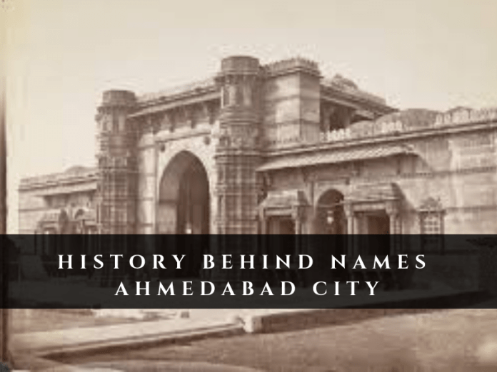 The History behind the names of Ahmedabad City.