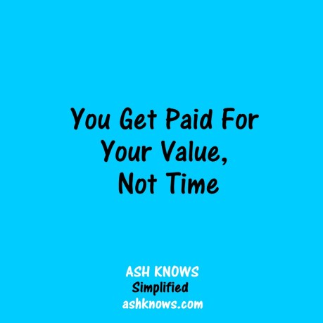 You Get Paid for Your Value - ASH KNOWS