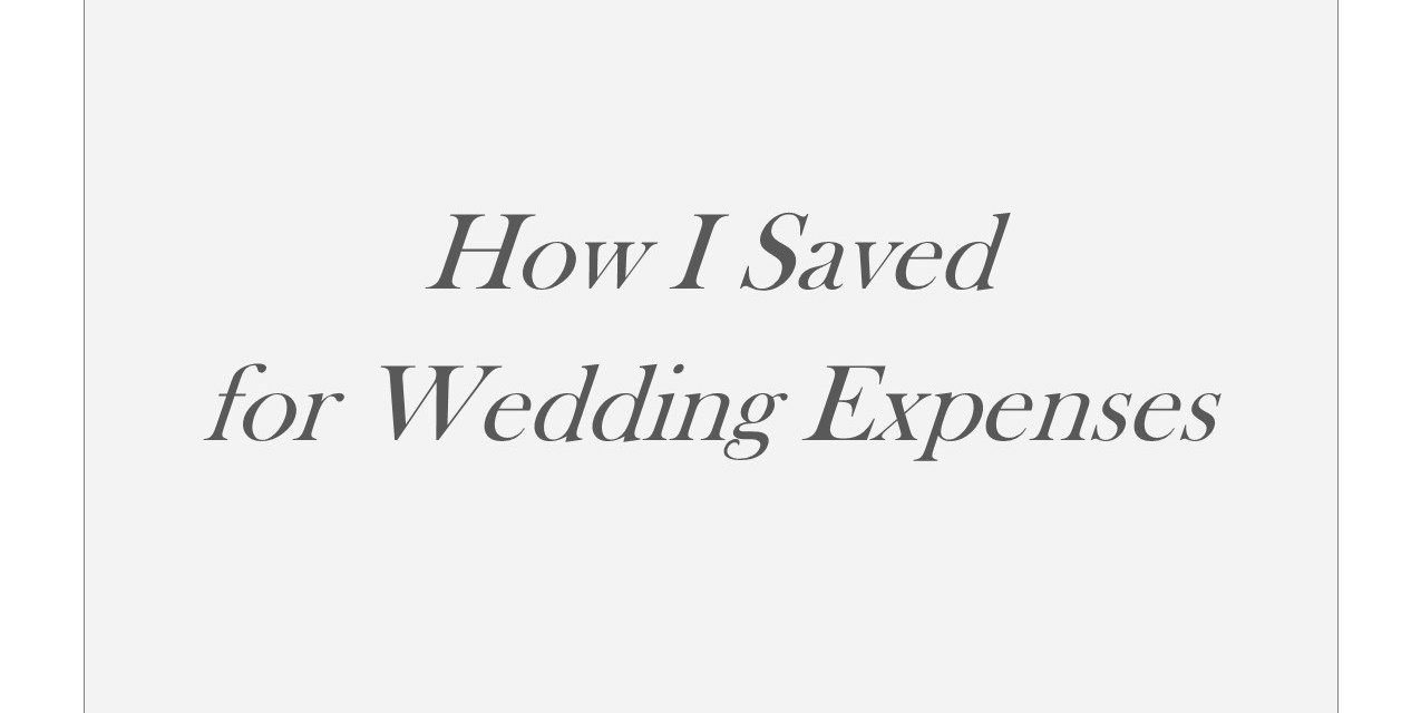 How I Saved for Wedding Expenses