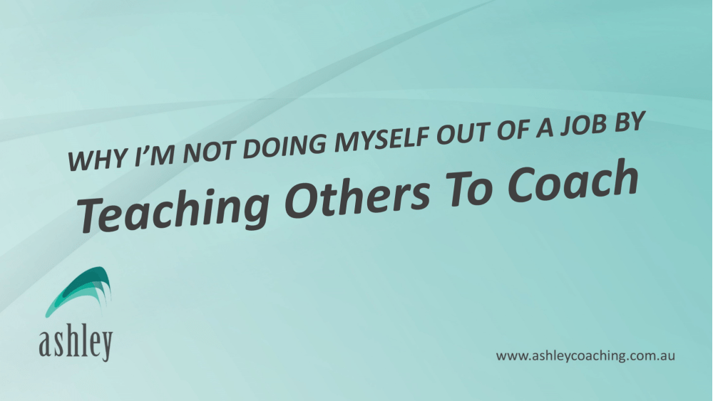Why I'm Not Doing Myself Out Of A Job By Teaching Others To Coach