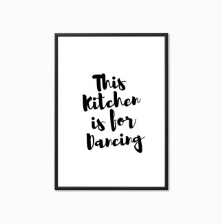 Typography Print 'This Kitchen is for Dancing'