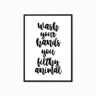 Typography Print 'Wash your Hands you Filthy Animal'