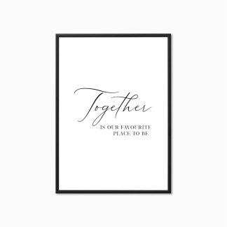 'Together is our favourite place to be' Print