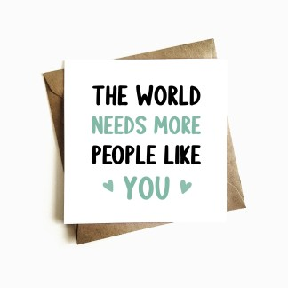 'The World Needs More People Like You' Card