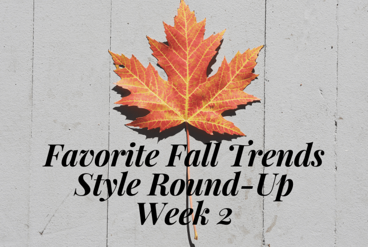 Favorite Fall Trends Style Round-Up | Week 2