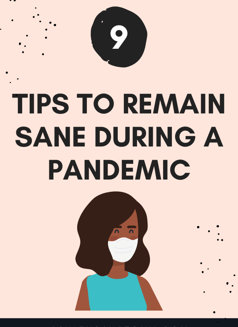9 Tips to Remain Sane During a Pandemic