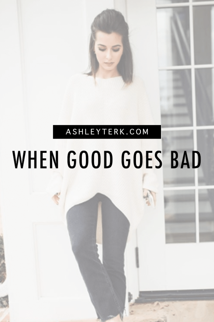 When good goes bad by popular Los Angeles lifestyle blogger, Ashley Hodges