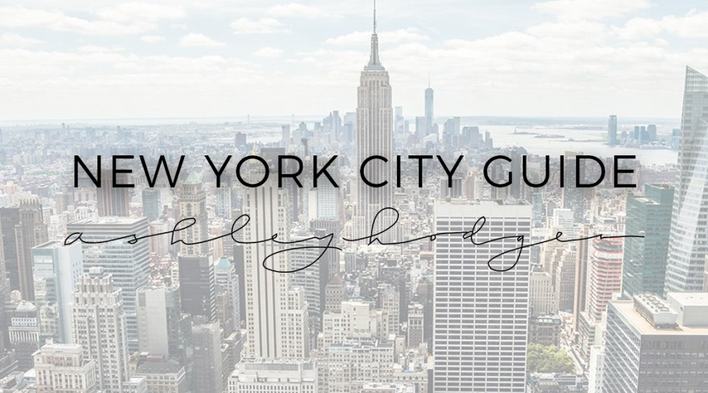 New York City Guide by Ashley Hodges // Ashley Terk // Ashley Terkeurst Hodges // NYC // 2017 // NYFW - New York City Guide, Where to Stay, Eat and Visit featured by popular Los Angeles travel blogger, Ashley Hodges