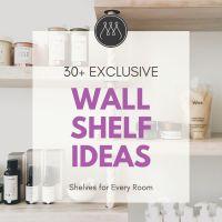 Wall Shelf Ideas (Shelves for Every Room)
