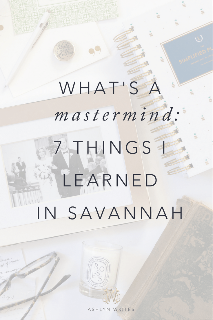 Ashlyn Writes What is a mastermind? 7 Things I learned in Savannah, Georgia on #TheMastermindRetreat