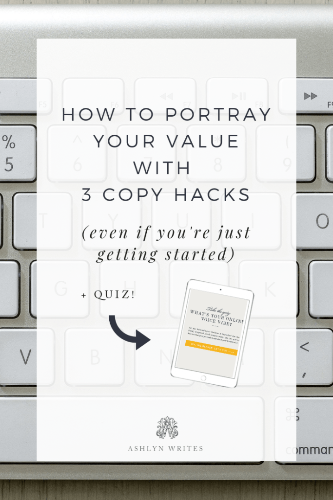 How to Portray Your Value with 3 Copy Hacks - copywriting tips from Ashlyn Carter of Ashlyn Writes creative entrepreneur business tips
