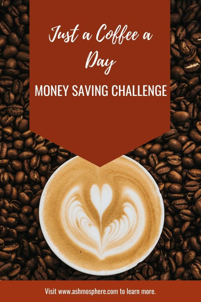Just a Coffee a Day Money Saving Challenge - The Ashmosphere