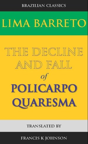 FROM PORTUGUESE: LIMA BARRETO: THE DECLINE AND FALL OF POLICARPO QUARESMA, Contents and Introduction