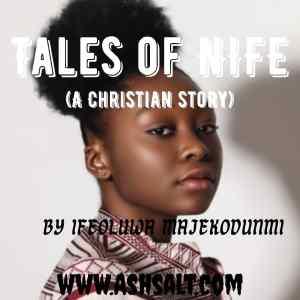 TALES OF NIFE [EPISODE 1] BY IFEOLUWA MAJEKODUNMI
