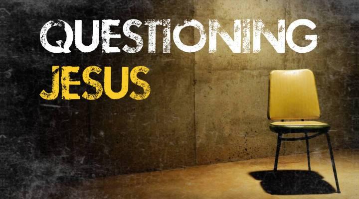 Questioning Jesus