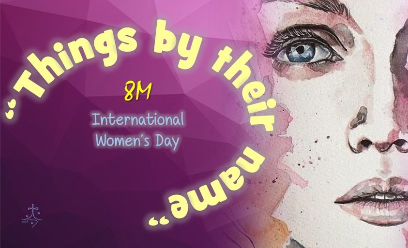 """THINGS BY THEIR NAME"": INTERNATIONAL WOMAN'S DAY"