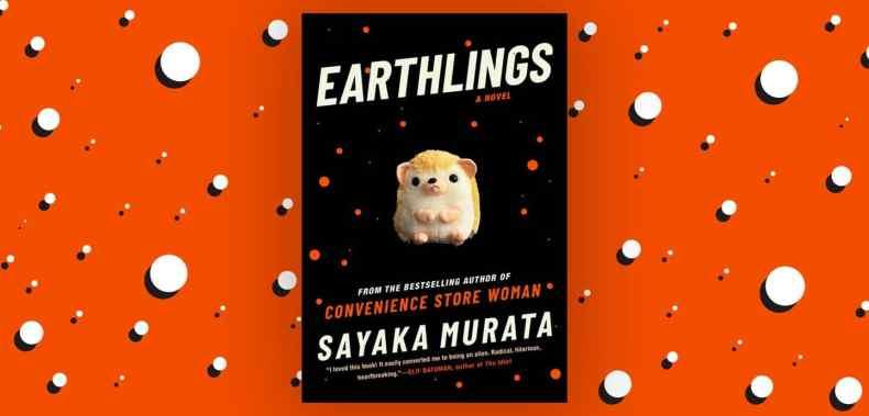 BOOK REVIEW: EARTHLINGS BY SAYAKA MURATA