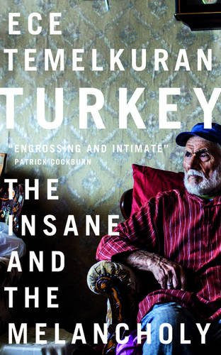 Turkey: The Insane and the Melancholy, Ece Temelkuran (Zed Books, August 2016)