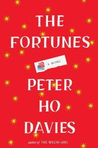 The Fortunes, Peter Ho Davies (Houghton Mifflin Harcourt, September 2016; Sceptre, August 2016)