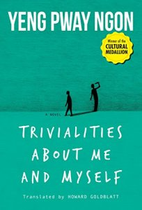 Trivialities About Me and Myself, Pway Ngon Yeng , Howard Goldblatt (trans) (Epigram Books, Kindle October 2016)