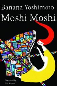 Moshi Moshi, Banana Yoshimoto, Asa Yoneda (trans) (Counterpoint, December 2016)
