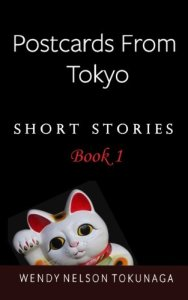 Postcards From Tokyo (Book 1) , Wendy Nelson Tokunaga (CreateSpace, October 2016)