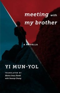 Meeting with My Brother: A Novella, Yi Mun-yol, Heinz Insu Fenkl (trans), Yoosup Chang (trans)
