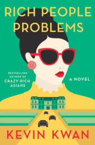 Rich People Problems, Kevin Kwan (Doubleday, May 2017)