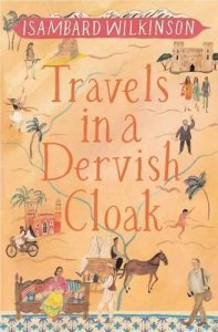 Travels in a Dervish Cloak Isambard Wilkinson, (Eland 1017)