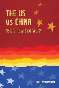 "The US vs China: Asia's new Cold War?"" Jude Woodward (Manchester University Press, August 2017)"