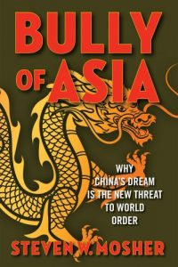Bully of Asia: Why China's Dream is the New Threat to World Order, Steven W Mosher (Regnery, November 2017)