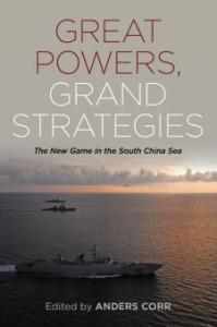Great Powers, Grand Strategies: The New Game in the South China Sea, Anders Corr (ed) (Naval Institute Press, January 2018)