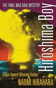 Hiroshima Boy: a Mas Arai Mystery, Naomi Hirahara (Prospeect Park Books, March 2018)
