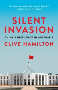Silent Invasion: China's influence in Australia, Clive Hamilton (Hardie Grant, March 2018)