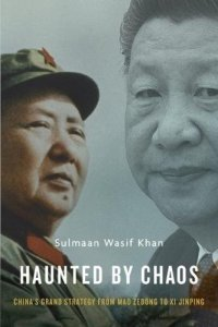 Haunted by Chaos: China's Grand Strategy from Mao Zedong to Xi Jinping, Sulmaan Wasif Khan (Harvard University Press, June 2018)