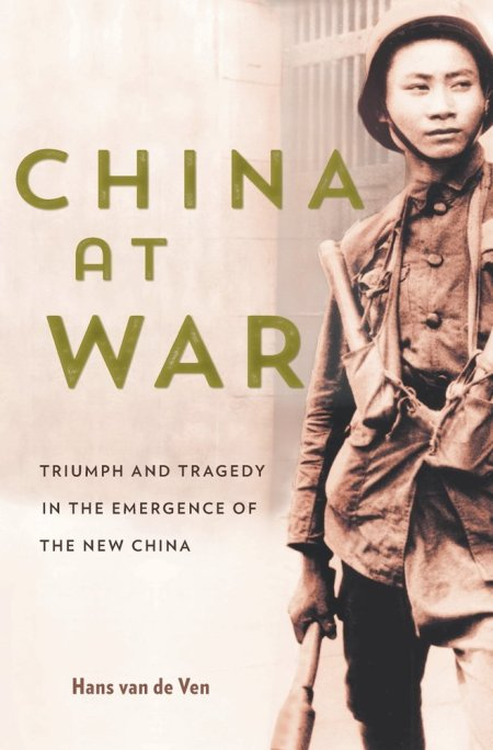China at War: Triumph and Tragedy in the Emergence of the New China, Hans van de Ven (Harvard University Press, February 2018)