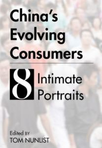 China's Evolving Consumers: 8 Intimate Portraits, Tom Nunlist (ed) (Earnshaw Books, June 2018)