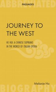 Journey to the West: He Hui, a Chinese Soprano in the World of Italian Opera, Melanie Ho (Abbreviated Press, October 2017)