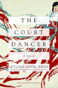 The Court Dancer, Kyung-Sook Shin, Anton Hur (trans) (Pegasus Books, August 2018)