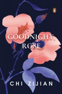 Goodnight, Rose, Chi Zijian, Poppy Toland (trans) (Penguin, October 2018)
