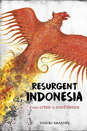 Resurgent Indonesia: From Crisis to Confidence, Vasuki Shastry (Straits Times Press, January 2018)