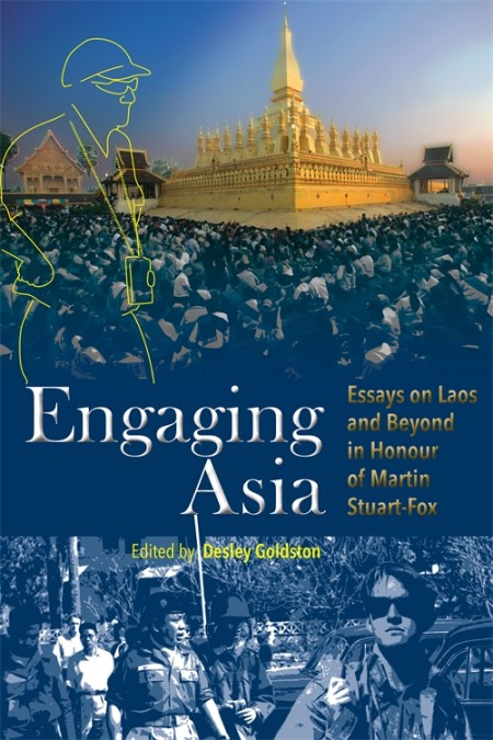 Engaging Asia: Essays on Laos and Beyond in Honour of Martin Stuart-Fox,  Desley Goldston (ed) (NIAS Press, University of Hawaiʻi Press, September 2018)