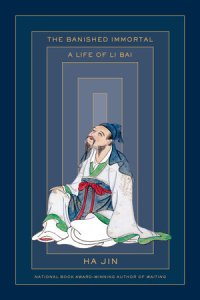 The Banished Immortal: A Life of Li Bai, Ha Jin (Pantheon, January 2019)