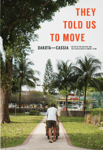 They Told Us To Move: Dakota—Cassia, by Ng Kok Hoe, The Cassia Resettlement Team (Ethos Books, February 2019)