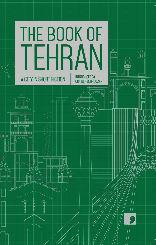 The Book of Tehran: A City on Short Fiction, Fereshteh Ahmadi (ed) (Comma Press, March 2019)