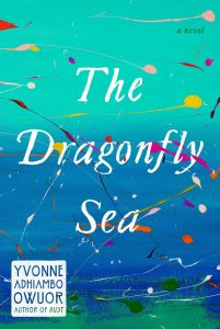 Dragonfly Sea, Yvonne Adhiambo Owuor (Knopf, March 2019)
