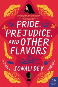 Pride, Prejudice, and Other Flavors, Sonali Dev (William Morrow, May 2019)