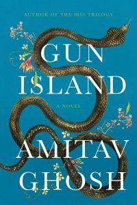 Gun Island, Amitav Ghosh (Farrar, Straus and Giroux, September 2019; John Murray, Penguin Hamish Hamilton India, June 2019)